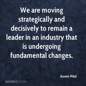 Aseem Mital - We are moving strategically and decisively to remain a leader in an industry that is undergoing fundamental changes.