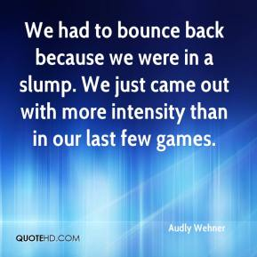 Audly Wehner - We had to bounce back because we were in a slump. We just came out with more intensity than in our last few games.