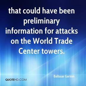 Baltasar Garzon - that could have been preliminary information for attacks on the World Trade Center towers.