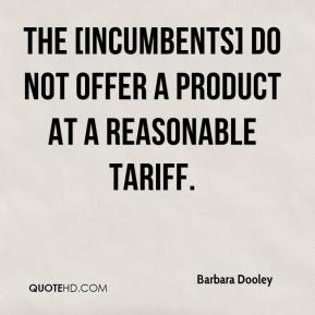 Barbara Dooley - The [incumbents] do not offer a product at a reasonable tariff.