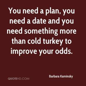 Barbara Kaminsky - You need a plan, you need a date and you need something more than cold turkey to improve your odds.