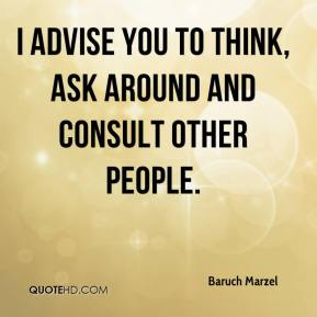 Baruch Marzel - I advise you to think, ask around and consult other people.