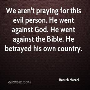 Baruch Marzel - We aren't praying for this evil person. He went against God. He went against the Bible. He betrayed his own country.