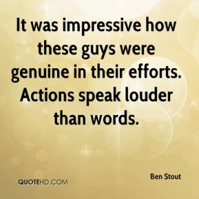 Ben Stout - It was impressive how these guys were genuine in their efforts. Actions speak louder than words.