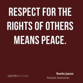 Respect for the rights of others means peace.