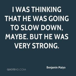 Benjamin Maiyo - I was thinking that he was going to slow down, maybe. But he was very strong.