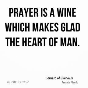Prayer is a wine which makes glad the heart of man.