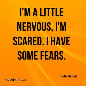 Beth McNeil - I'm a little nervous, I'm scared. I have some fears.