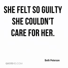 Beth Peterson - She felt so guilty she couldn't care for her.