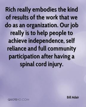 Rich really embodies the kind of results of the work that we do as an organization. Our job really is to help people to achieve independence, self reliance and full community participation after having a spinal cord injury.