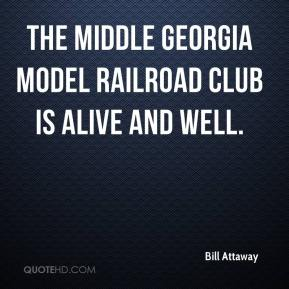 Bill Attaway - The Middle Georgia Model Railroad Club is alive and well.