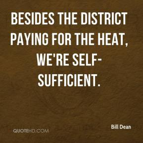 Bill Dean - Besides the district paying for the heat, we're self-sufficient.