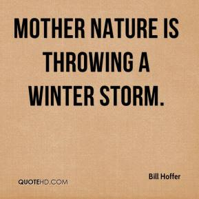 Bill Hoffer - Mother Nature is throwing a winter storm.