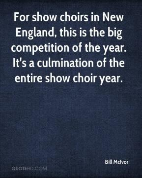 Bill McIvor - For show choirs in New England, this is the big competition of the year. It's a culmination of the entire show choir year.