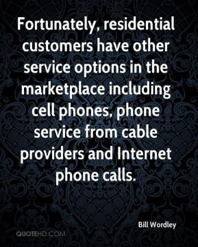 Bill Wordley - Fortunately, residential customers have other service options in the marketplace including cell phones, phone service from cable providers and Internet phone calls.