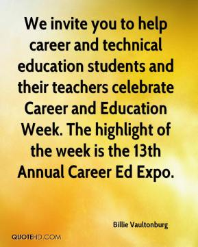 Billie Vaultonburg - We invite you to help career and technical education students and their teachers celebrate Career and Education Week. The highlight of the week is the 13th Annual Career Ed Expo.