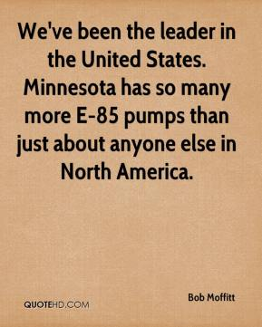 Bob Moffitt - We've been the leader in the United States. Minnesota has so many more E-85 pumps than just about anyone else in North America.