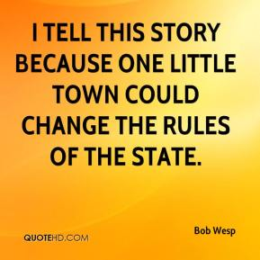 I tell this story because one little town could change the rules of the state.