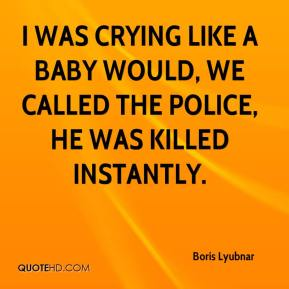 Boris Lyubnar - I was crying like a baby would, we called the police, he was killed instantly.
