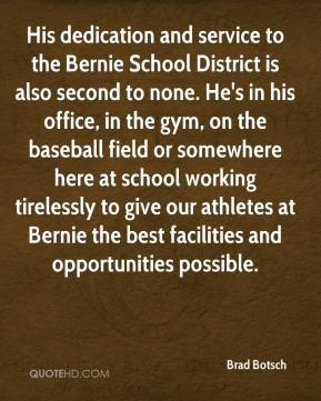 Brad Botsch - His dedication and service to the Bernie School District is also second to none. He's in his office, in the gym, on the baseball field or somewhere here at school working tirelessly to give our athletes at Bernie the best facilities and opportunities possible.