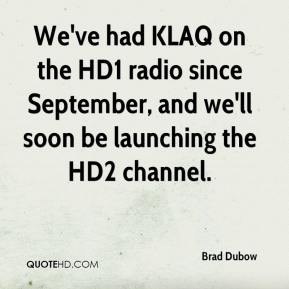 Brad Dubow - We've had KLAQ on the HD1 radio since September, and we'll soon be launching the HD2 channel.