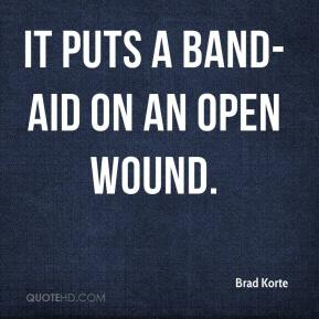 Brad Korte - It puts a Band-Aid on an open wound.