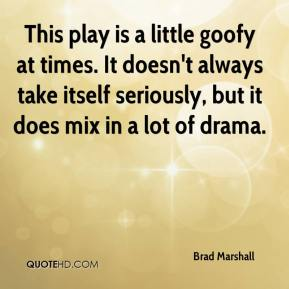 This play is a little goofy at times. It doesn't always take itself seriously, but it does mix in a lot of drama.