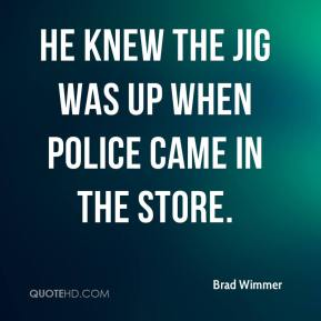 He knew the jig was up when police came in the store.