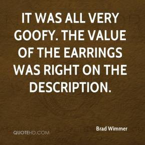 Brad Wimmer - It was all very goofy. The value of the earrings was right on the description.