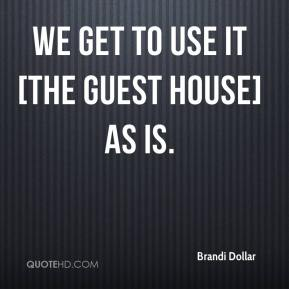 We get to use it [the guest house] as is.