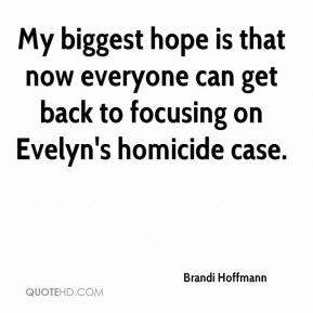 Brandi Hoffmann - My biggest hope is that now everyone can get back to focusing on Evelyn's homicide case.