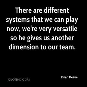 Brian Deane - There are different systems that we can play now, we're very versatile so he gives us another dimension to our team.