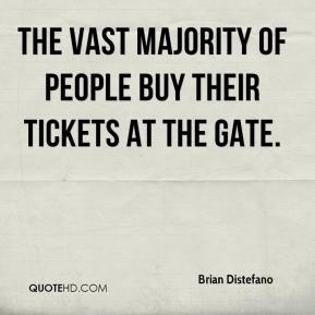 The vast majority of people buy their tickets at the gate.