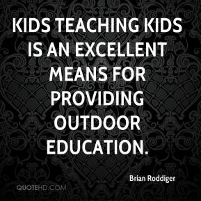 Brian Roddiger - Kids teaching kids is an excellent means for providing outdoor education.