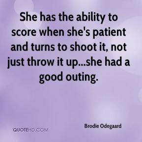 Brodie Odegaard - She has the ability to score when she's patient and turns to shoot it, not just throw it up...she had a good outing.