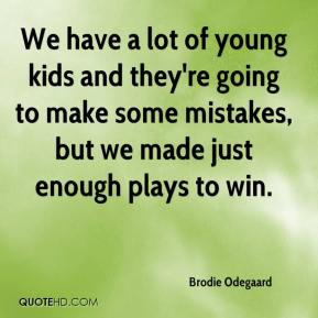 Brodie Odegaard - We have a lot of young kids and they're going to make some mistakes, but we made just enough plays to win.