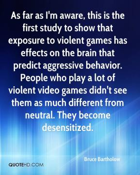 As far as I'm aware, this is the first study to show that exposure to violent games has effects on the brain that predict aggressive behavior. People who play a lot of violent video games didn't see them as much different from neutral. They become desensitized.