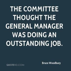 Bruce Woodbury - The committee thought the general manager was doing an outstanding job.