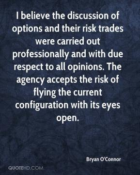 Bryan O'Connor - I believe the discussion of options and their risk trades were carried out professionally and with due respect to all opinions. The agency accepts the risk of flying the current configuration with its eyes open.