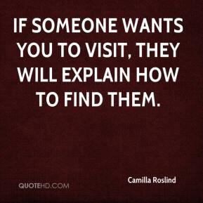 Camilla Roslind - If someone wants you to visit, they will explain how to find them.