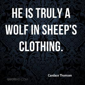 Candace Thomsen - He is truly a wolf in sheep's clothing.