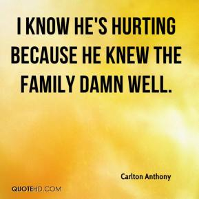 Carlton Anthony - I know he's hurting because he knew the family damn well.