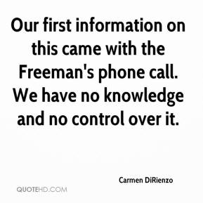 Our first information on this came with the Freeman's phone call. We have no knowledge and no control over it.