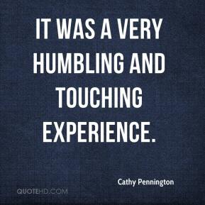 Cathy Pennington - It was a very humbling and touching experience.