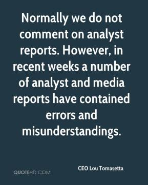CEO Lou Tomasetta - Normally we do not comment on analyst reports. However, in recent weeks a number of analyst and media reports have contained errors and misunderstandings.