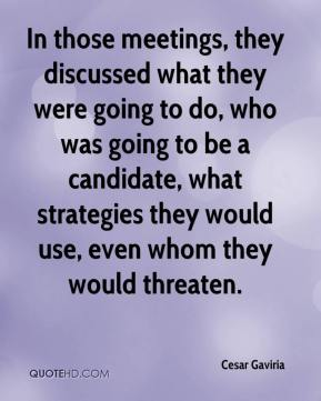 In those meetings, they discussed what they were going to do, who was going to be a candidate, what strategies they would use, even whom they would threaten.