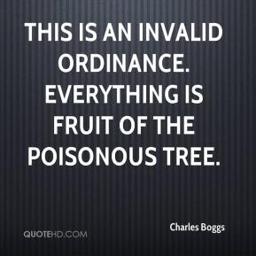 Charles Boggs - This is an invalid ordinance. Everything is fruit of the poisonous tree.