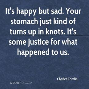 Charles Tomlin - It's happy but sad. Your stomach just kind of turns in knots ... I'm just so pleased.