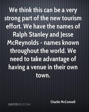 Charlie McConnell - We think this can be a very strong part of the new tourism effort. We have the names of Ralph Stanley and Jesse McReynolds - names known throughout the world. We need to take advantage of having a venue in their own town.