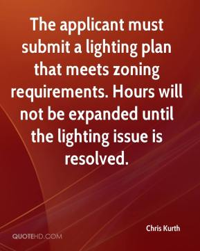 Chris Kurth - The applicant must submit a lighting plan that meets zoning requirements. Hours will not be expanded until the lighting issue is resolved.